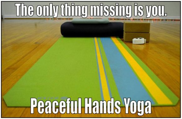 the only thing missing is you at Peaceful Hands Yoga